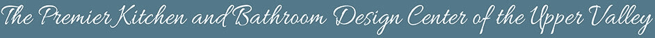 The premier kitchen and bathroom design center of the Upper Valley